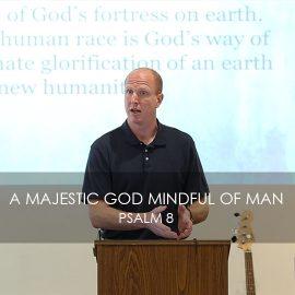 A Majestic God Mindful of Man