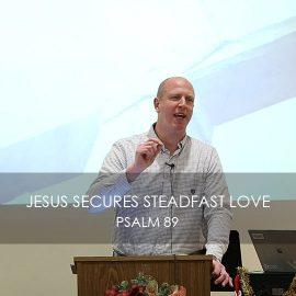 Jesus Secures Steadfast Love