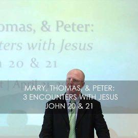 Mary, Thomas, & Peter: 3 Encounters with Jesus