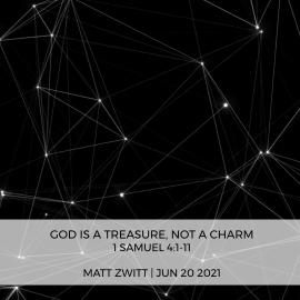 God is a Treasure, Not a Charm